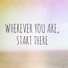Starting From Wherever You Are, With What You Have