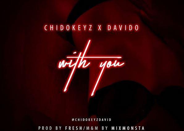 Chidokeyz With You Ft-Davido