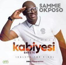 Sammie Okposo- Kabiyesi bayete