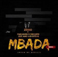Zoro – Mbada (Remix) Ft. Paragon x Mecorn x Zez & Lio Steve