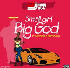 DJ Jimmy Jatt – Small Girl Big God ft. Olamide & Reminisce