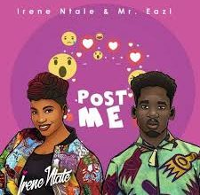 Irene Ntale – Post Me ft. Mr Eazi