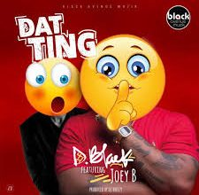 D-Black – Dat Ting ft. Joey B
