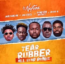 DJ Neptune – Tear Rubber (All Star Remix) ft. Mayorkun, Mr Eazi, Duncan Mighty, Afro B